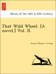 That Wild Wheel. [A novel.] Vol. II.