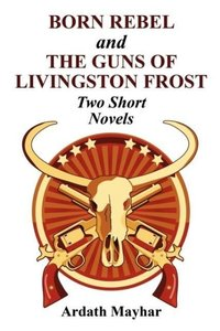 Born Rebel and the Guns of Livingston Frost - Two Short Novels