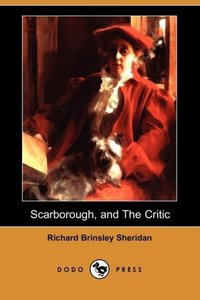 A Trip to Scarborough, and the Critic; Or, a Tragedy Rehearsed (
