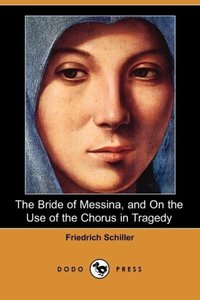 The Bride of Messina, and on the Use of the Chorus in Tragedy (D