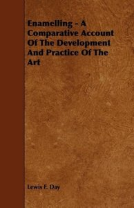 Enamelling - A Comparative Account of the Development and Practi
