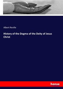 History of the Dogma of the Deity of Jesus Christ