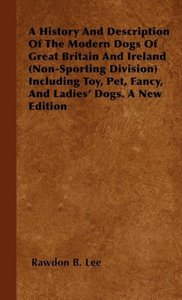 A History And Description Of The Modern Dogs Of Great Britain An