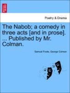 The Nabob; a comedy in three acts [and in prose]. ... Published
