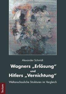 """Wagners """"Erlösung"""" und Hitlers """"Vernichtung"""""""