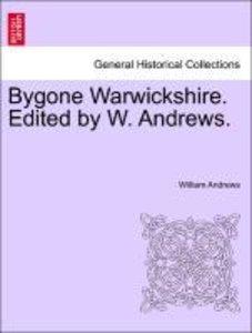 Bygone Warwickshire. Edited by W. Andrews.