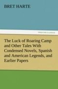 The Luck of Roaring Camp and Other Tales With Condensed Novels,