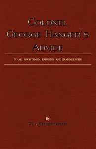 Colonel George Hanger's Advice To All Sportsmen, Farmers And Gam
