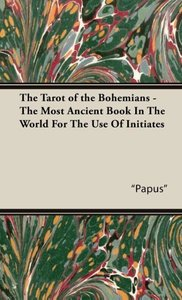 The Tarot of the Bohemians - The Most Ancient Book In The World