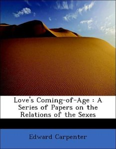 Love's Coming-of-Age : A Series of Papers on the Relations of th