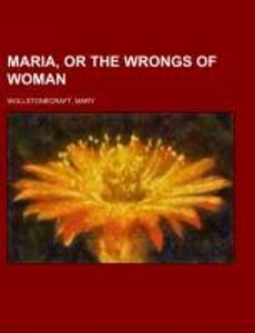 Maria, or the Wrongs of Woman