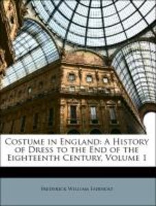 Costume in England: A History of Dress to the End of the Eightee