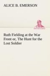 Ruth Fielding at the War Front or, The Hunt for the Lost Soldier