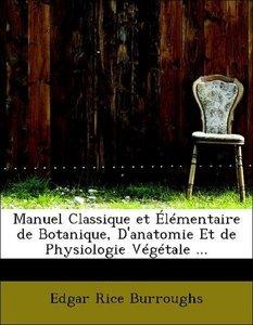 Manuel Classique et Élémentaire de Botanique, D'anatomie Et de P