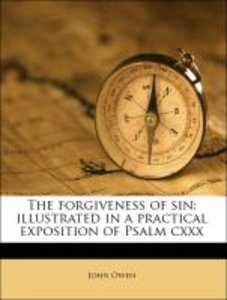 The forgiveness of sin: illustrated in a practical exposition of