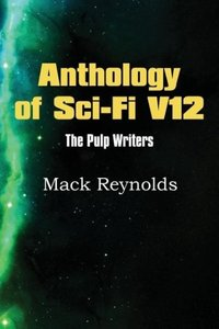 Anthology of Sci-Fi V12, The Pulp Writers - Mack Renolds