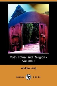 Myth, Ritual and Religion - Volume I (Dodo Press)