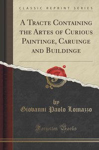 A Tracte Containing the Artes of Curious Paintinge, Caruinge and