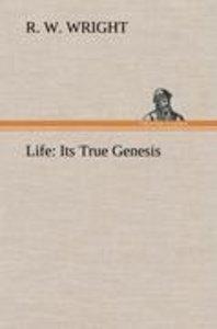 Life: Its True Genesis