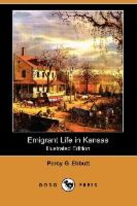 Emigrant Life in Kansas (Illustrated Edition) (Dodo Press)