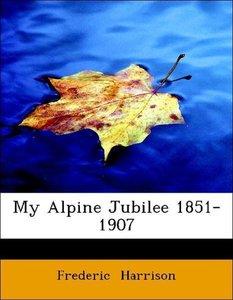 My Alpine Jubilee 1851-1907