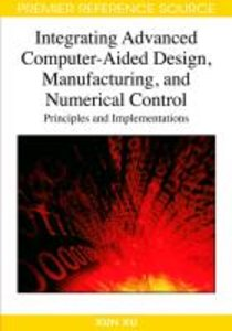 Integrating Advanced Computer-Aided Design, Manufacturing, and N