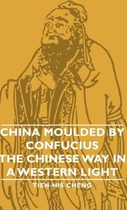 China Moulded by Confucius - The Chinese Way in a Western Light