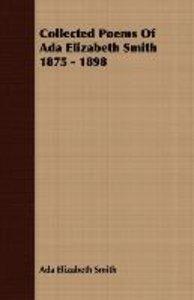Collected Poems Of Ada Elizabeth Smith 1875 - 1898