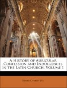 A History of Auricular Confession and Indulgences in the Latin C