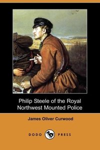 Philip Steele of the Royal Northwest Mounted Police (Dodo Press)