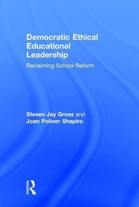 Democratic Ethical Educational Leadership: Reclaiming School Ref
