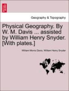 Physical Geography. By W. M. Davis ... assisted by William Henry