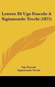 Lettere Di Ugo Foscolo A Sigismondo Trechi (1875)