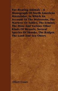 Fur-Bearing Animals - A Monograph Of North American Mustelidae,