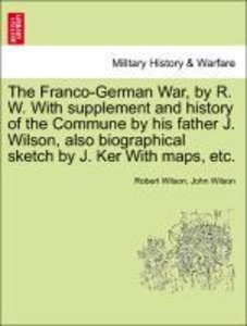 The Franco-German War, by R. W. With supplement and history of t