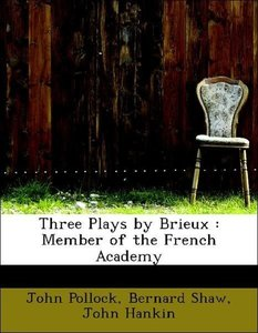Three Plays by Brieux : Member of the French Academy