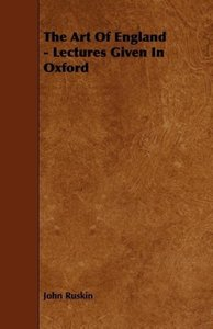 The Art Of England - Lectures Given In Oxford