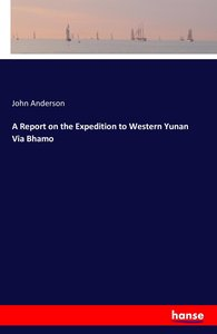 A Report on the Expedition to Western Yunan Via Bhamo