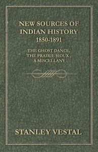 New Sources of Indian History 1850-1891: The Ghost Dance, the Pr