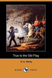 True to the Old Flag (Dodo Press)