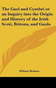 The Gael and Cymbri or an Inquiry into the Origin and History of