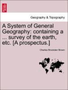 A System of General Geography: containing a ... survey of the ea