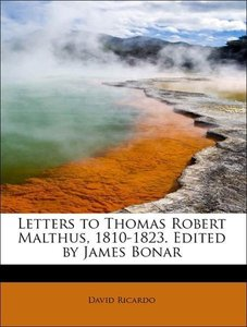 Letters to Thomas Robert Malthus, 1810-1823. Edited by James Bon