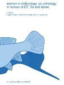 Women in ichthyology: an anthology in honour of ET, Ro and Genie