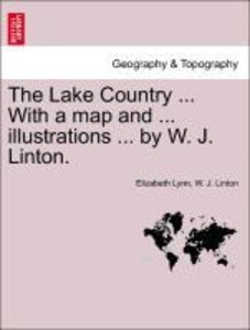 The Lake Country ... With a map and ... illustrations ... by W.