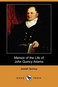 Memoir of the Life of John Quincy Adams (Dodo Press)