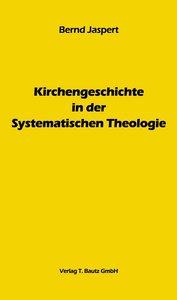 Kirchengeschichte in der Systematischen Theologie