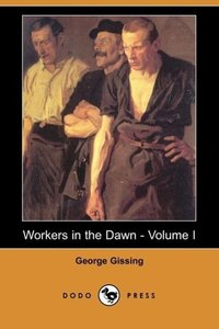Workers in the Dawn - Volume I (Dodo Press)