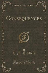 Consequences (Classic Reprint)