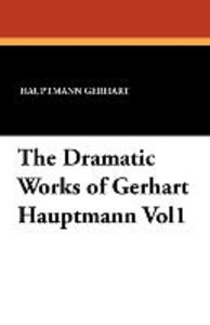 The Dramatic Works of Gerhart Hauptmann Vol1